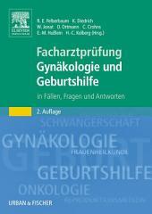 Facharztprüfung Gynäkologie und Geburtshilfe: in Fällen, Fragen und Antworten, Ausgabe 2