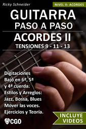 Acordes II, Guitarra Paso a Paso - con Videos HD: TENSIONES 9 - 11 - 13 Digitaciones en 6ª, 5ª y 4ª cuerda. Estilos y Arreglos: Jazz, Bossa, Blues. Ejercicios y Teoría