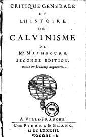 Critique general de l'histoire du Calvinisme de Maimbourg. 2e ed. Revue etaugn. - Ville-Franche, Pierre le Blanc 1683. 14 Bl., 661 S.