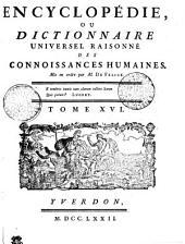 Encyclopédie, ou dictionnaire universel raisonné des connoissances humaines. Tome XVI. En---Erz