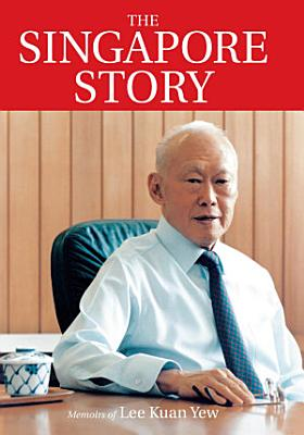 The Singapore Story  Memoirs of Lee Kuan Yew PDF