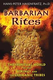 Barbarian Rites: The Spiritual World of the Vikings and the Germanic Tribes