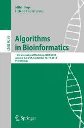 Algorithms in Bioinformatics: 15th International Workshop, WABI 2015, Atlanta, GA, USA, September 10-12, 2015, Proceedings