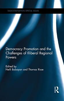 Democracy Promotion and the Challenges of Illiberal Regional Powers PDF