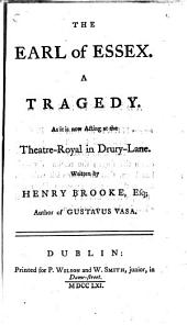 The Earl of Essex: A Tragedy. As it is Now Acting at the Theatre-Royal in Drury-Lane