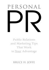 PERSONAL PR: Public Relations and Marketing Tips That Work to Your Advantage