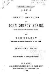 Life and public services of John Quincy Adams: sixth president of the United States: with the eulogy delivered before the Legislature of New York