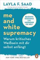 Me and White Supremacy     Warum kritisches Wei  sein mit dir selbst anf  ngt PDF