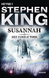 Susannah: Der Dunkle Turm 6 - Roman