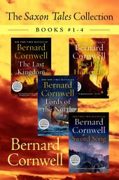 The Saxon Tales Collection: Books #1-4: The Last Kingdom, The Pale Horseman, Lords of the North, and Sword Song