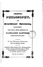 Celestial philosophy, or Genethliacal astronomy, containing the only true method of calculating nativities