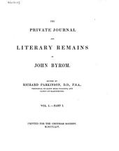 The Private Journal and Literary Remains of John Byrom: Vol. I, part I., Volume 1, Part 1