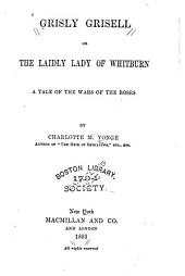 Grisly Grisell: Or, The Laidly Lady of Whitburn; a Tale of the Wars of the Roses, Volume 1