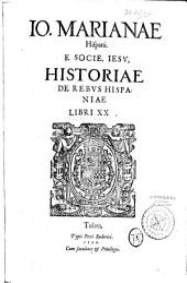 Io. Marianae... Historiae de rebus Hispaniae... libri XX