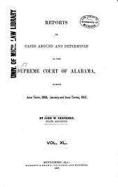 Report of Cases Argued and Determined in the Supreme Court of Alabama: Volume 40