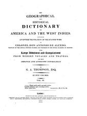 The Geographical and Historical Dictionary of America and the West Indies: Containing an Entire Translation of the Spanish Work of Colonel Don Antonio de Alcedo, with Large Additions and Compilations from Modern Voyages and Travels and from Original and Authentic Information, Volume 4