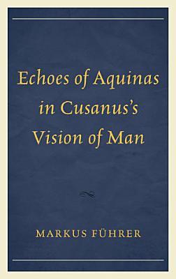 Echoes of Aquinas in Cusanus s Vision of Man PDF