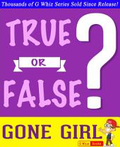 Gone Girl - True or False?: Fun Facts and Trivia Tidbits Quiz Game Books