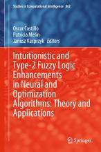 Intuitionistic and Type 2 Fuzzy Logic Enhancements in Neural and Optimization Algorithms  Theory and Applications PDF