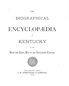 The Biographical Encyclop  dia of Kentucky of the Dead and Living Men of the Nineteenth Century PDF