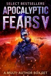 Apocalyptic Fears V: A Multi-Author Box Set