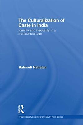 The Culturalization of Caste in India
