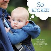So Bjored: The Inner Thoughts of Unimpressed Tots
