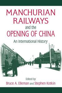 Manchurian Railways and the Opening of China  An International History PDF