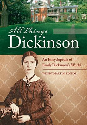 All Things Dickinson  An Encyclopedia of Emily Dickinson s World  2 volumes