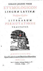 Etymologicon linguae latinae. Praefigitur ejusdem De literarum permutatione tractatus