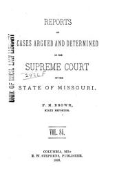 Reports of Cases Determined by the Supreme Court of the State of Missouri: Volume 84