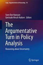 The Argumentative Turn in Policy Analysis: Reasoning about Uncertainty