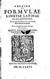 Phrases et formulae linguae latinae elegantiores, ... nunc denue recognitae. Cum praefatione Ion. Sturmii. Quibus adiecimus connubium adverbiorum Ciceronianorum Huberti Sussanaei