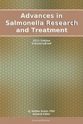 Advances in Salmonella Research and Treatment: 2012 Edition: ScholarlyBrief