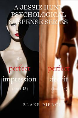 Jessie Hunt Psychological Suspense Bundle  The Perfect Impression   13  and The Perfect Deceit   14