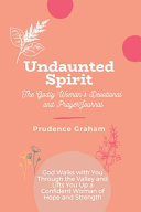 Undaunted Spirit The Godly Woman S Devotional And Prayer Journal  Book PDF