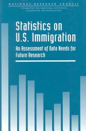 Statistics on U.S. Immigration: An Assessment of Data Needs for Future Research