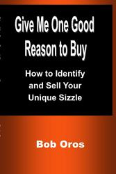 Give Me One Good Reason To Buy How To Identify And Sell Your Unique Sizzle Book PDF