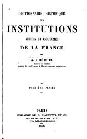 Dictionnaire historique des institutions, mœurs et coutumes de la France: Volume1