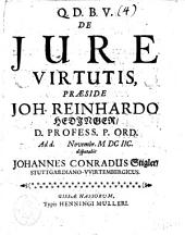 De jure virtutis, praeside Joh. Reinhardo Hedinger, D. profess. P. ord. ad d. Novembr. 1698. disputabit Johannes Conradus Stigler, Stuttgardiano-VVirtembergicus