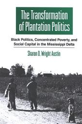 Transformation of Plantation Politics, The: Black Politics, Concentrated Poverty, and Social Capital in the Mississippi Delta