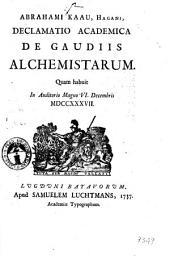Abrahami Kaau ... Declamatio academica de gaudiis alchemistarum. Quam habuit ... 6. Decembris 1737