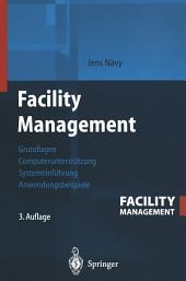 Facility Management: Grundlagen, Computerunterstützung, Systemeinführung, Anwendungsbeispiele, Ausgabe 3