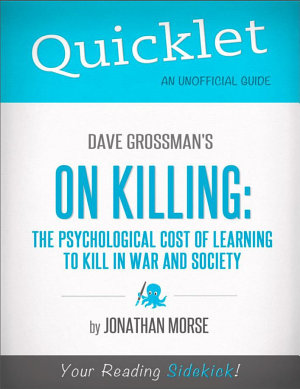 Quicklet on Dave Grossman s On Killing  The Psychological Cost of Learning to Kill in War and Society