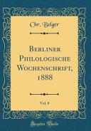 Berliner Philologische Wochenschrift  1888  Vol  8  Classic Reprint  PDF