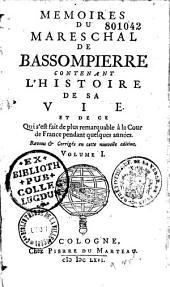 Mémoires du maréchal de Bassompierre, contenant l'histoire de sa vie et de ce qui s'est fait de plus remarquable à la Cour de France pendant quelques années...