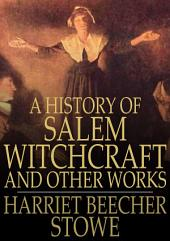 A History of Salem Witchcraft: And Other Works