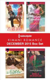 Harlequin Kimani Romance December 2015 Box Set: Silken Embrace\The Magic of Mistletoe\Heated Moments\A Yuletide Affair