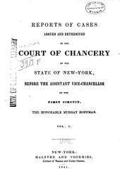 Reports of Cases Argued and Determined in the Court of Chancery of the State of New York Before the Assistant Vice-chancellor of the First Circuit, the Honorable Murray Hoffman: Volume 1