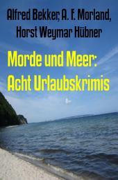 Morde und Meer: Acht Urlaubskrimis: Cassiopeiapress Sammelband
